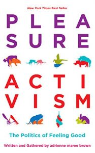Cover Art for Pleasure Activism: the Politics of Feeling Good by Adrienne M. Brown